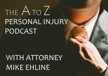 The A to Z Personal Injury Podcast With Attorney Mike Ehline
